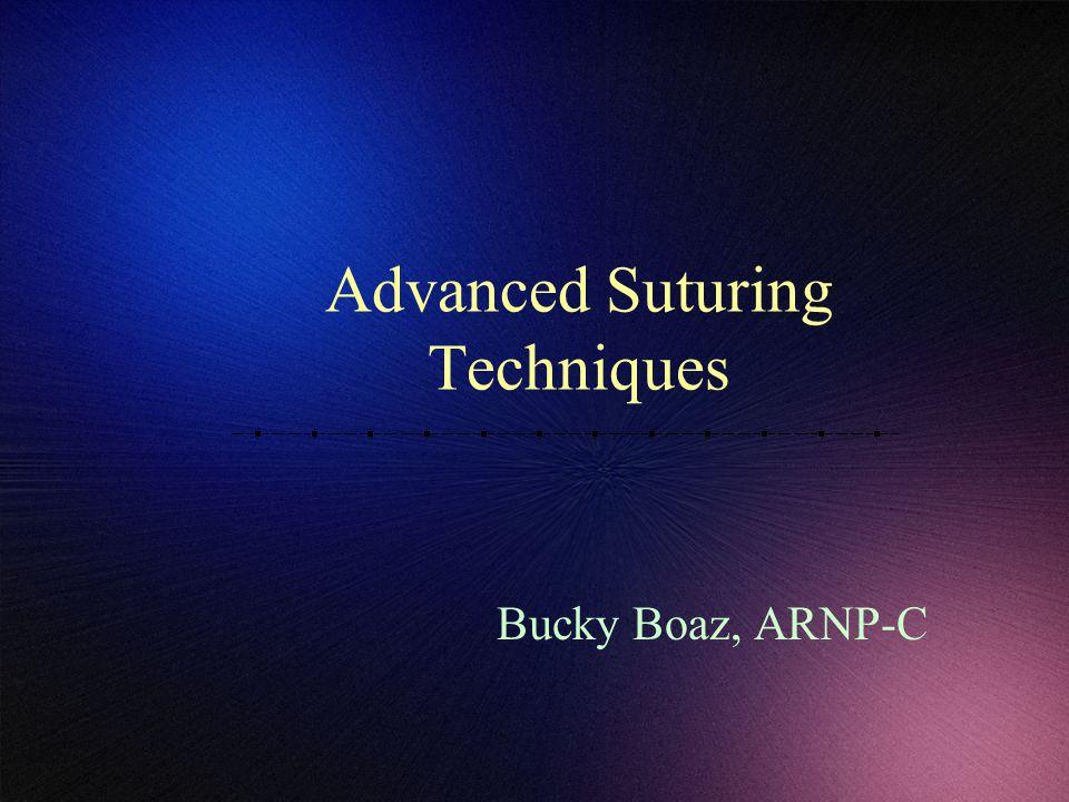 Advanced Suturing Techniques Bucky Boaz, ARNP-C