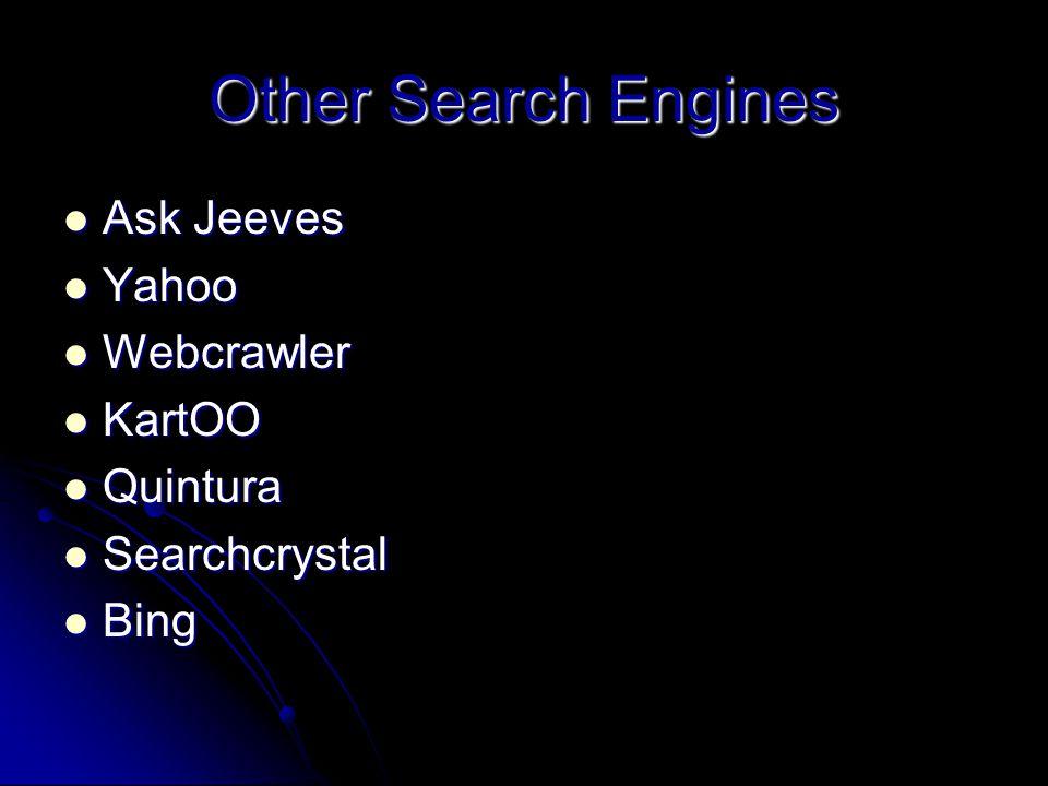 Other Search Engines Ask Jeeves Ask Jeeves Yahoo Yahoo Webcrawler Webcrawler KartOO KartOO Quintura Quintura Searchcrystal Searchcrystal Bing Bing
