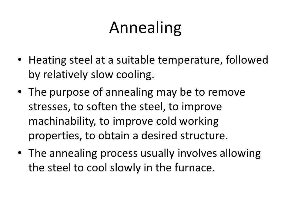 Annealing Heating steel at a suitable temperature, followed by relatively slow cooling.