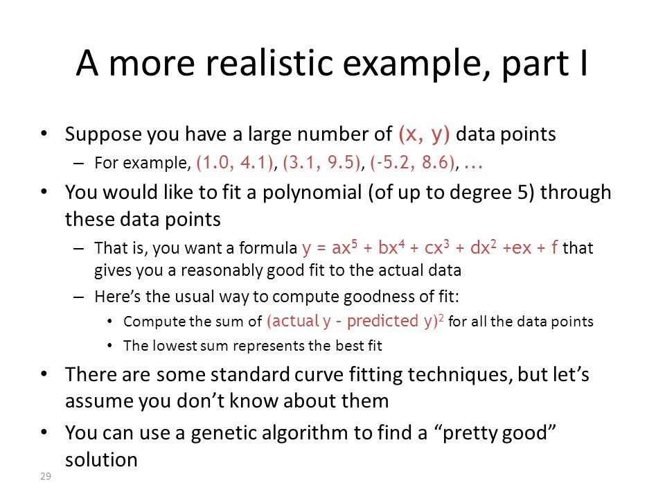 29 A more realistic example, part I Suppose you have a large number of (x, y) data points – For example, (1.0, 4.1), (3.1, 9.5), (-5.2, 8.6),...