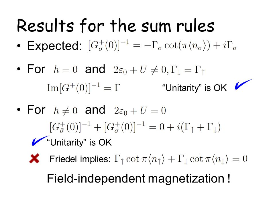 Results for the sum rules Expected: For and Unitarity is OK Friedel implies: Field-independent magnetization !