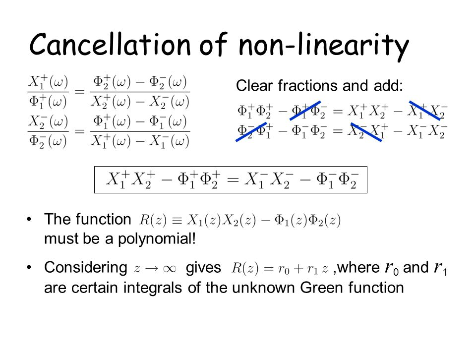 The function must be a polynomial! Considering gives,where r 0 and r 1 are certain integrals of the unknown Green function Cancellation of non-lineari