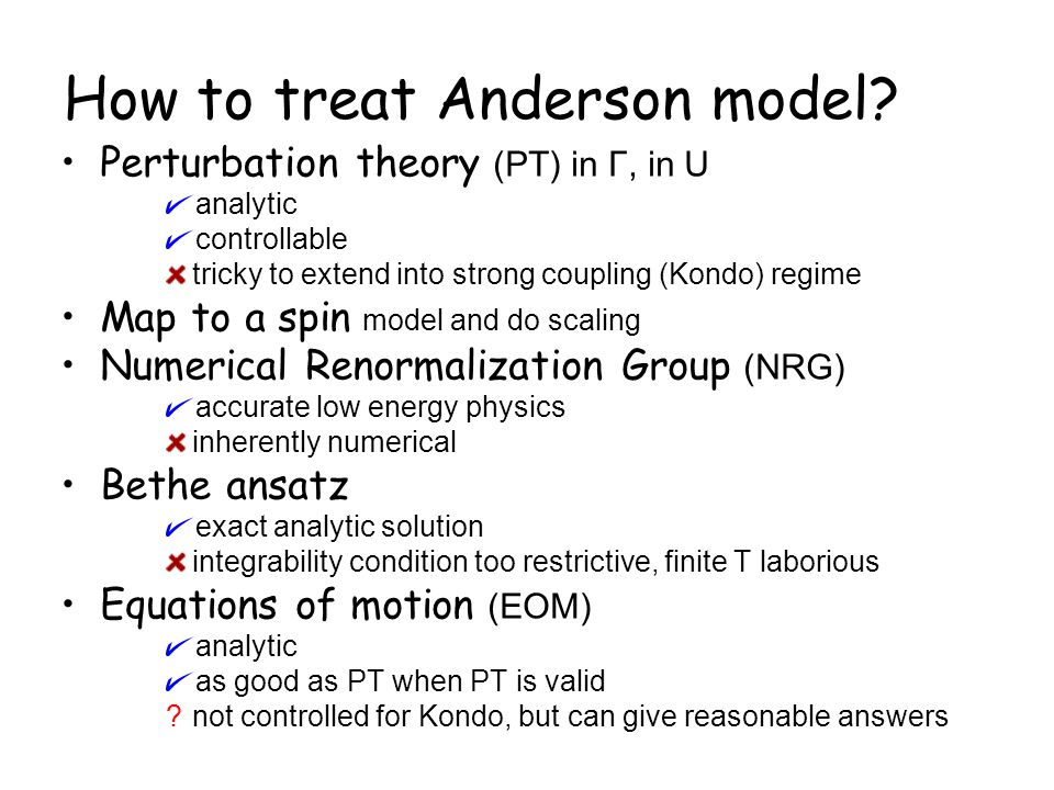 How to treat Anderson model? Perturbation theory (PT) in Γ, in U analytic controllable tricky to extend into strong coupling (Kondo) regime Map to a s