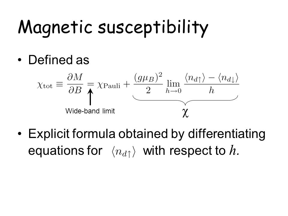 Magnetic susceptibility Defined as Explicit formula obtained by differentiating equations for with respect to h. Wide-band limit χ