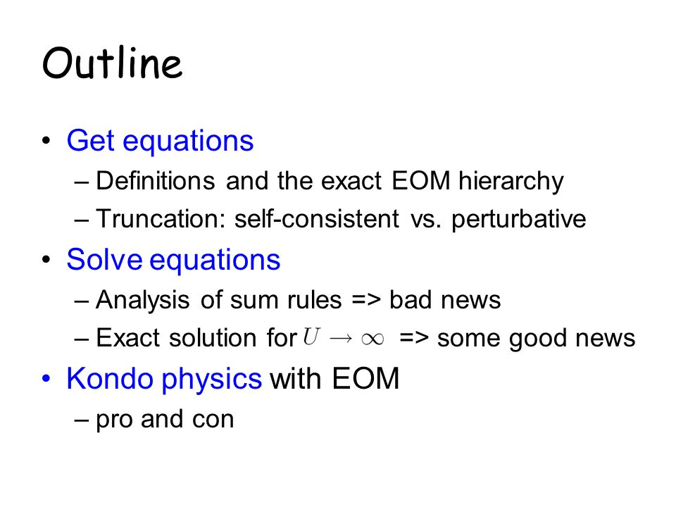 Outline Get equations –Definitions and the exact EOM hierarchy –Truncation: self-consistent vs. perturbative Solve equations –Analysis of sum rules =>