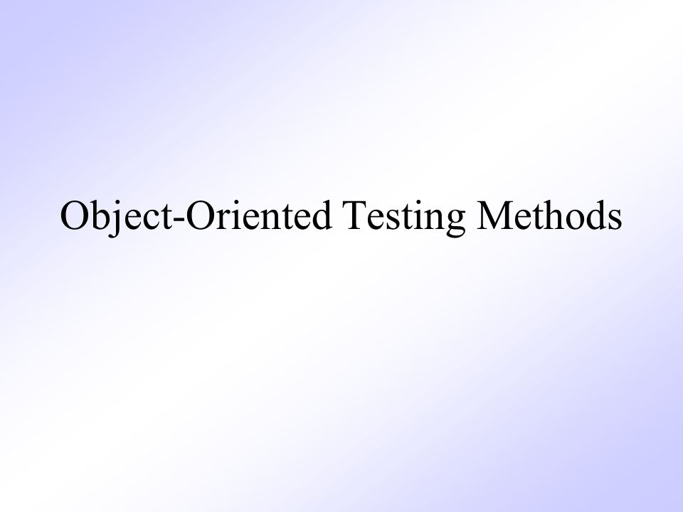 Object-Oriented Testing Methods