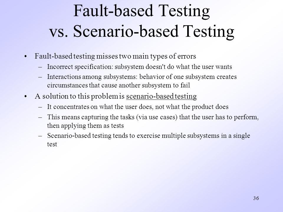 36 Fault-based Testing vs.