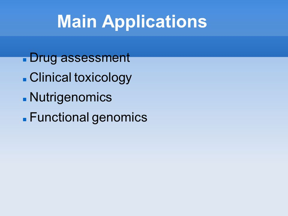 Main Applications Drug assessment Clinical toxicology Nutrigenomics Functional genomics