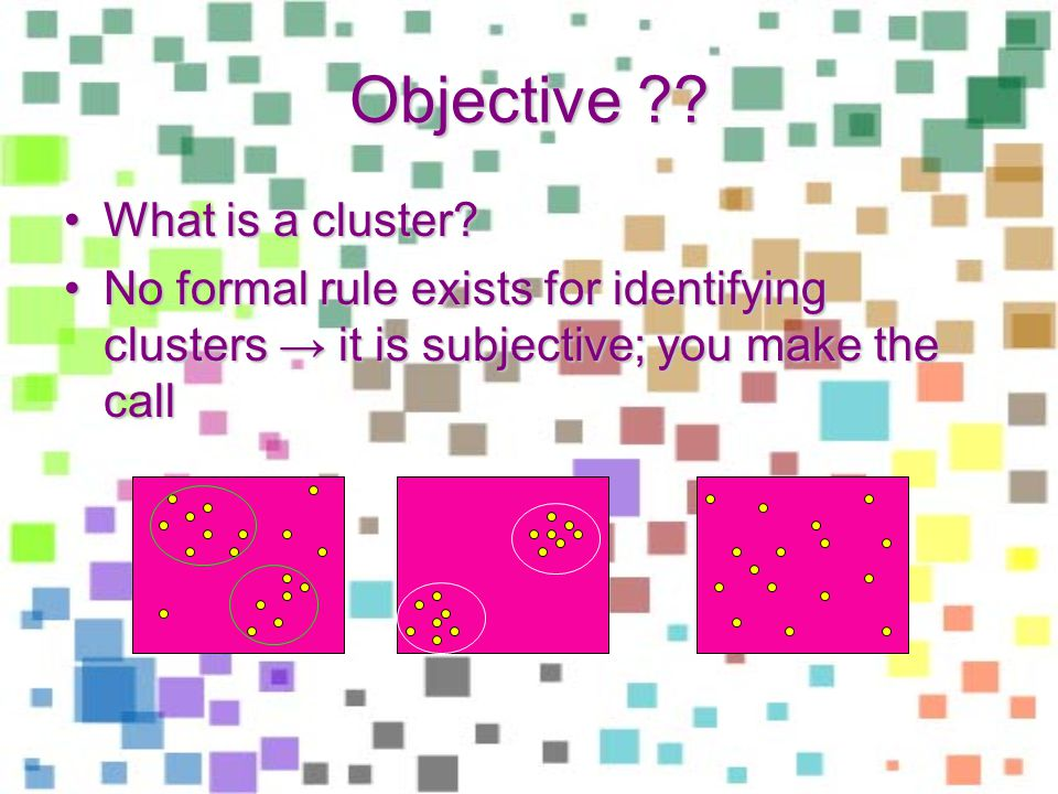 Objective ?. What is a cluster?What is a cluster.
