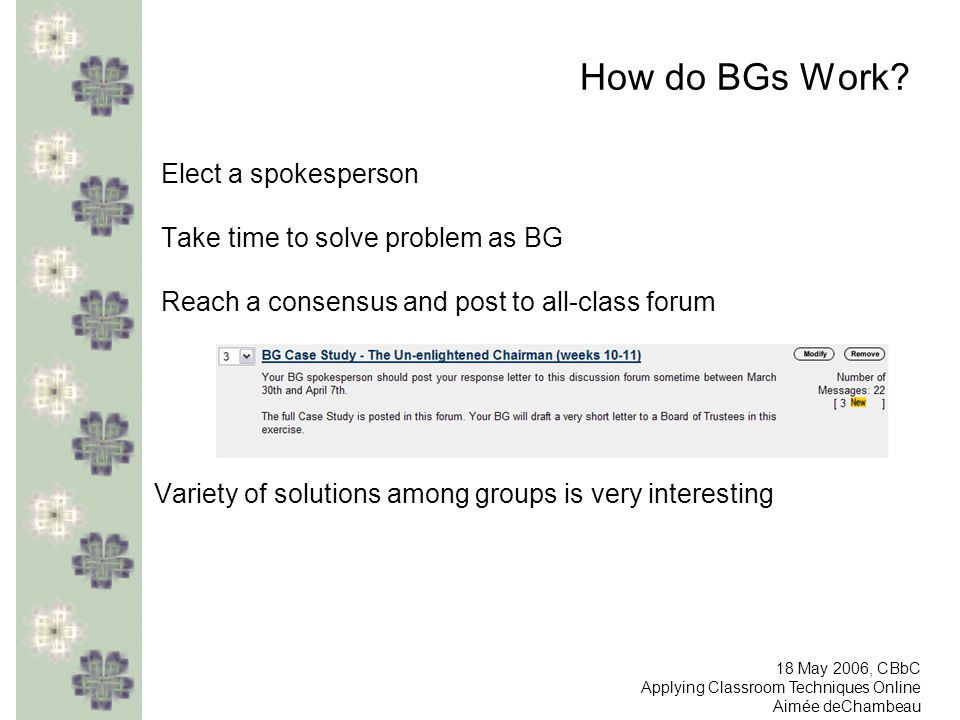 How do BGs Work? Elect a spokesperson Take time to solve problem as BG Reach a consensus and post to all-class forum Variety of solutions among groups