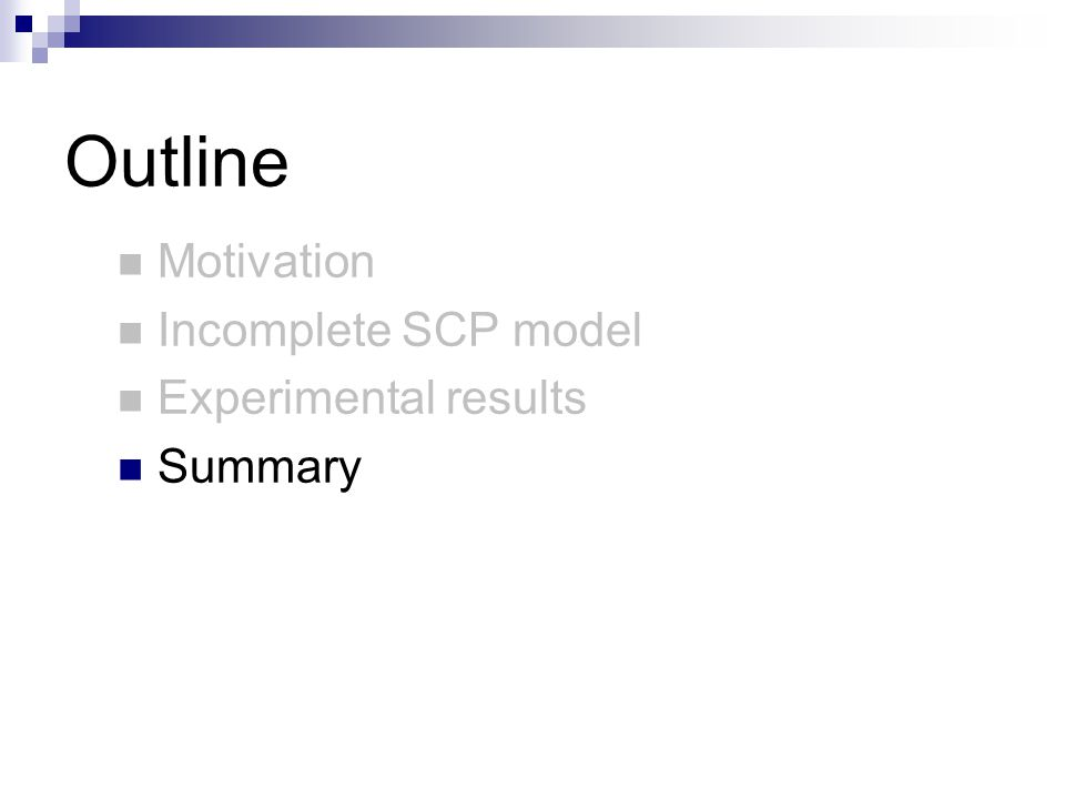 Outline Motivation Incomplete SCP model Experimental results Summary
