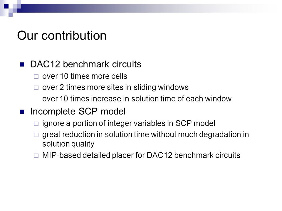 Our contribution DAC12 benchmark circuits over 10 times more cells over 2 times more sites in sliding windows over 10 times increase in solution time