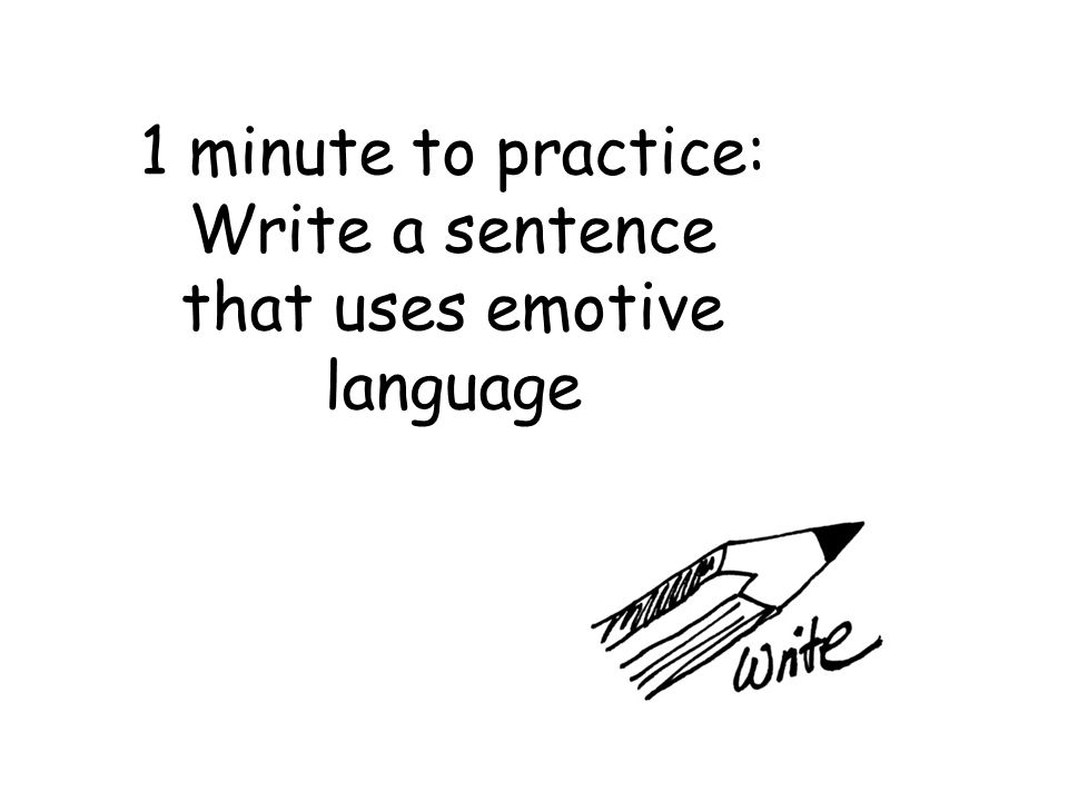 1 minute to practice: Write a sentence that uses emotive language
