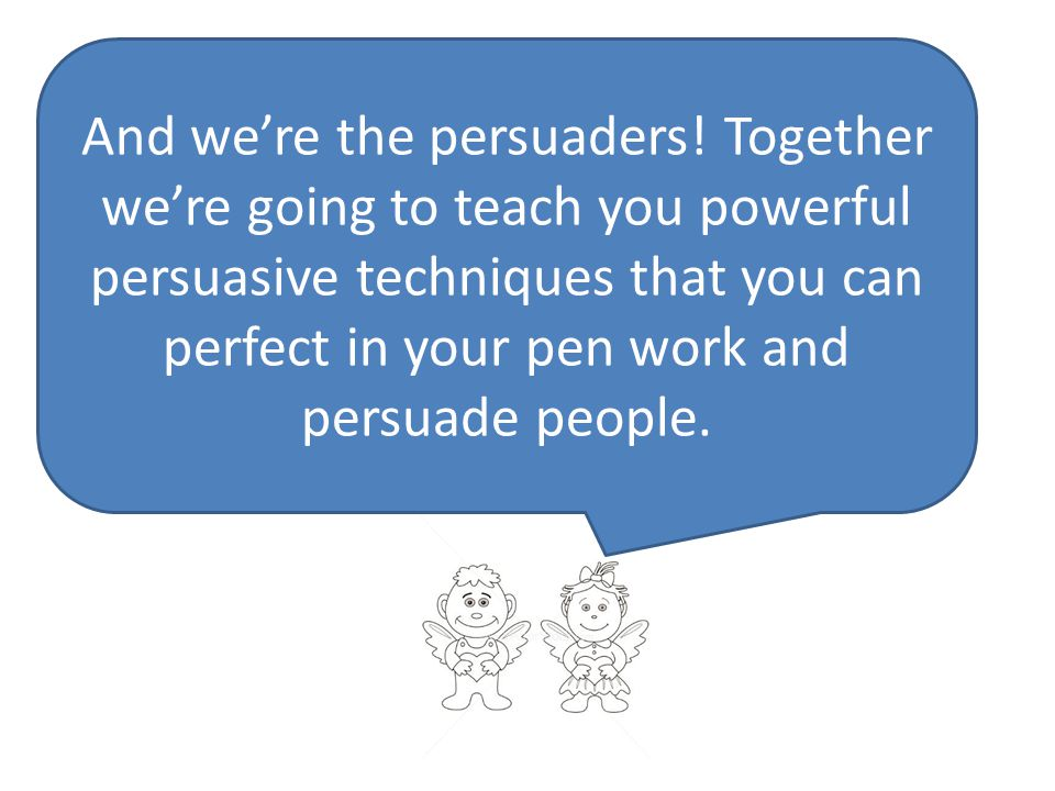 And were the persuaders! Together were going to teach you powerful persuasive techniques that you can perfect in your pen work and persuade people.