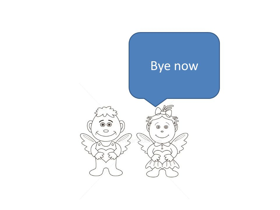 Bye now