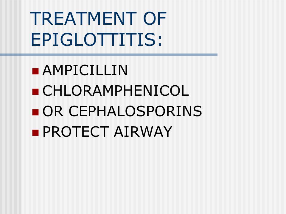 TREATMENT OF EPIGLOTTITIS: AMPICILLIN CHLORAMPHENICOL OR CEPHALOSPORINS PROTECT AIRWAY