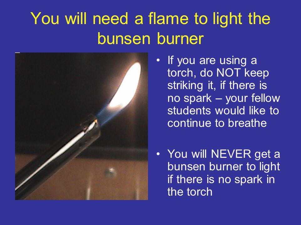Turn on the blue knob to provide gas and to light the bunsen burner