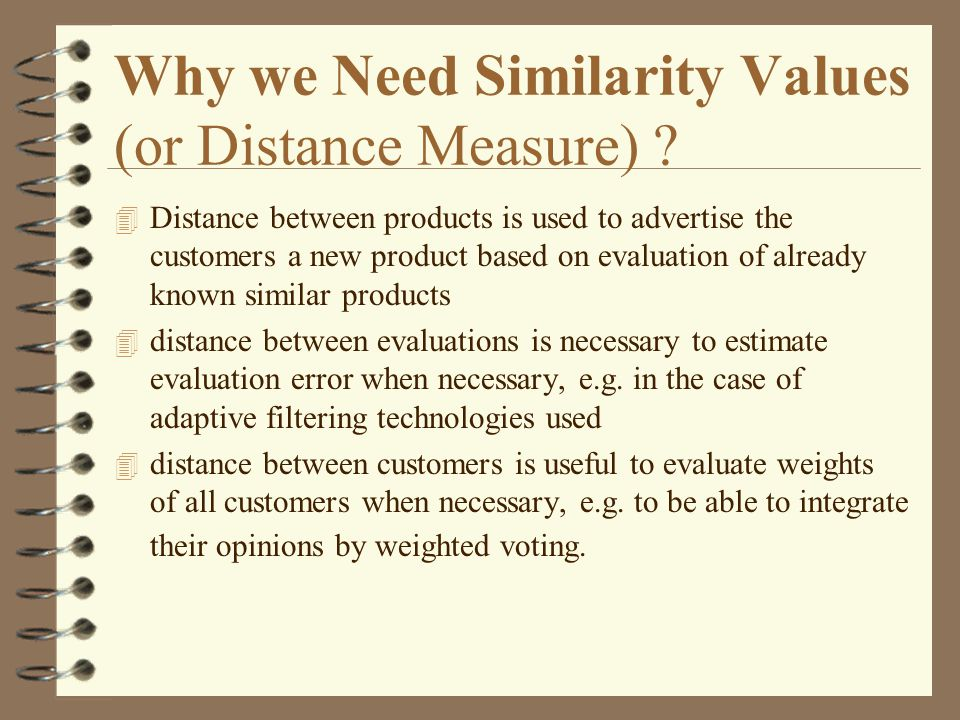 Why we Need Similarity Values (or Distance Measure) .