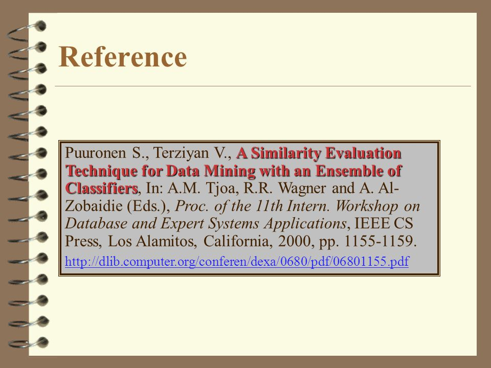 Reference A Similarity Evaluation Technique for Data Mining with an Ensemble of Classifiers Puuronen S., Terziyan V., A Similarity Evaluation Technique for Data Mining with an Ensemble of Classifiers, In: A.M.