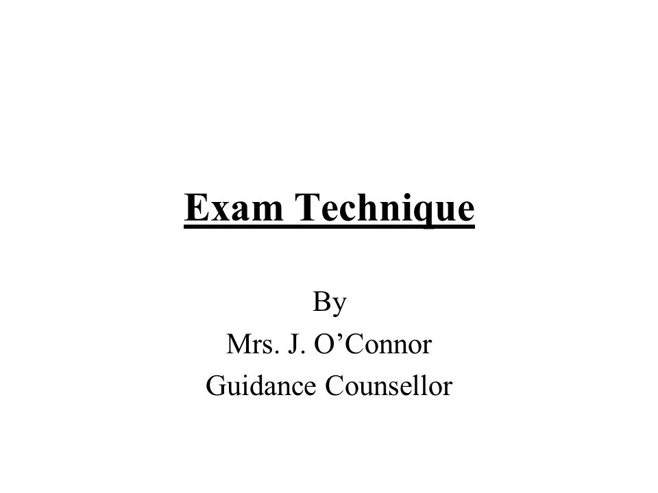 Exam Technique By Mrs. J. OConnor Guidance Counsellor