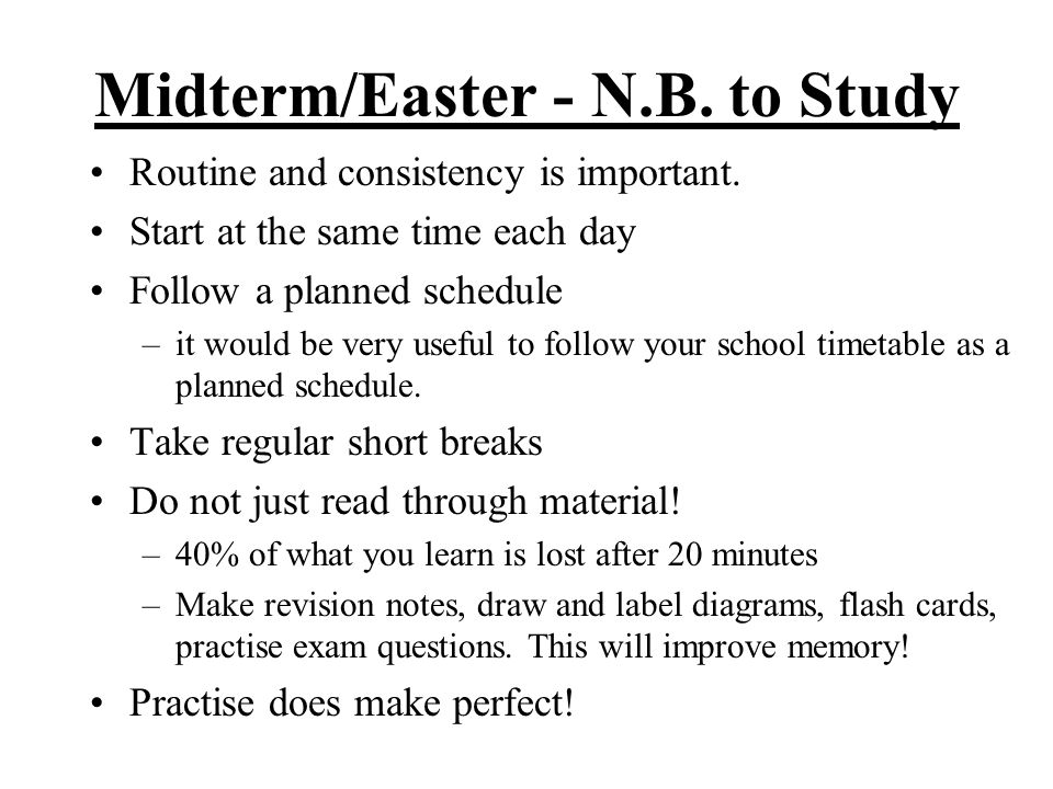 Midterm/Easter - N.B. to Study Routine and consistency is important.