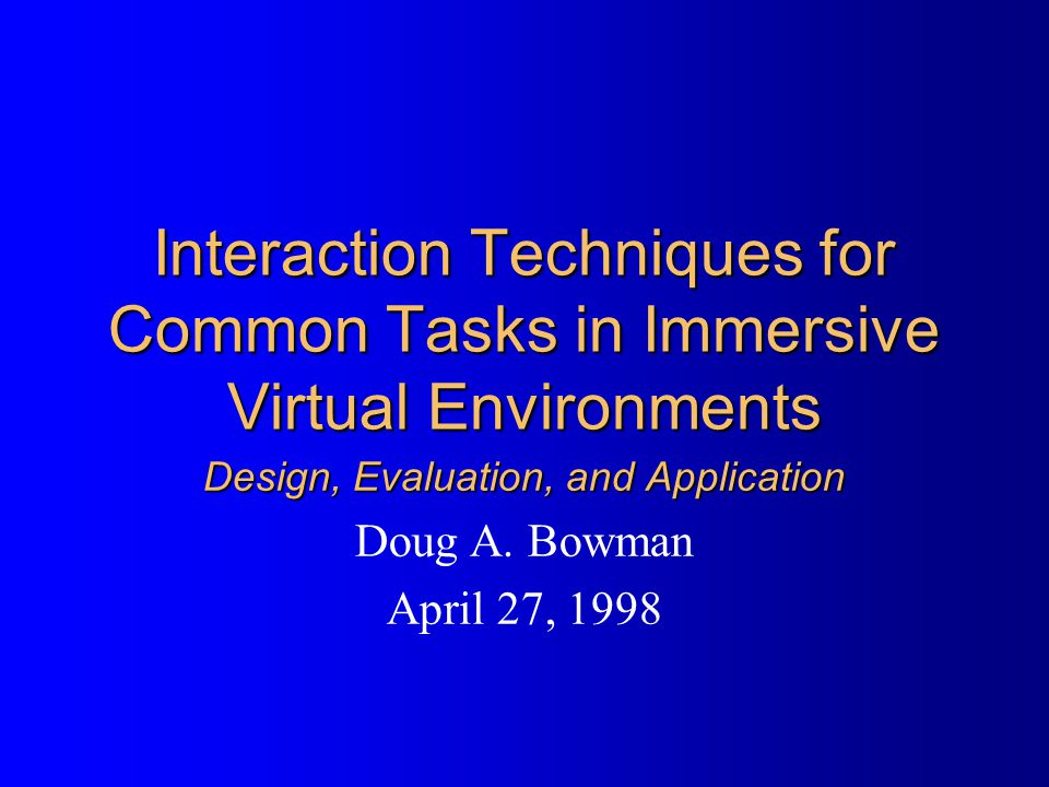 Interaction Techniques for Common Tasks in Immersive Virtual Environments Design, Evaluation, and Application Doug A.