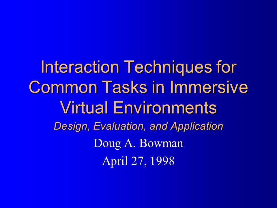 Doug Bowman - VE Interaction Techniques12 Problem Statement: I will...