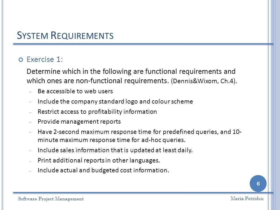 S YSTEM R EQUIREMENTS Software Project Management 6 Maria Petridou Exercise 1: Determine which in the following are functional requirements and which