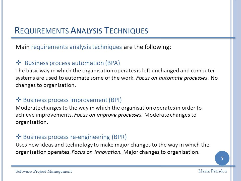 R EQUIREMENTS A NALYSIS T ECHNIQUES Software Project Management 7 Maria Petridou Main requirements analysis techniques are the following: Business pro