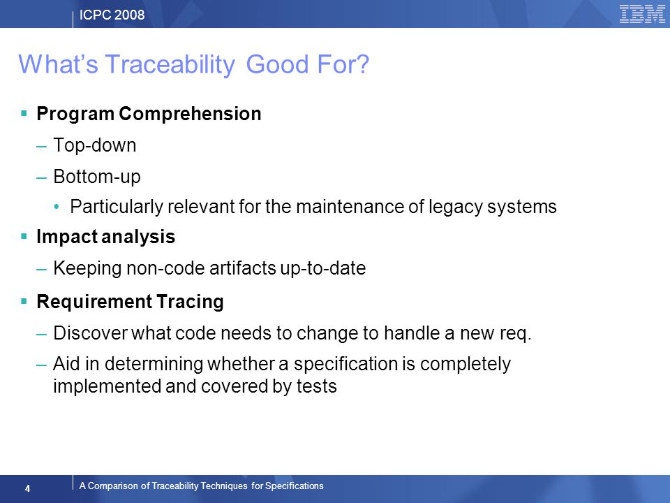 ICPC 2008 4 A Comparison of Traceability Techniques for Specifications Whats Traceability Good For.