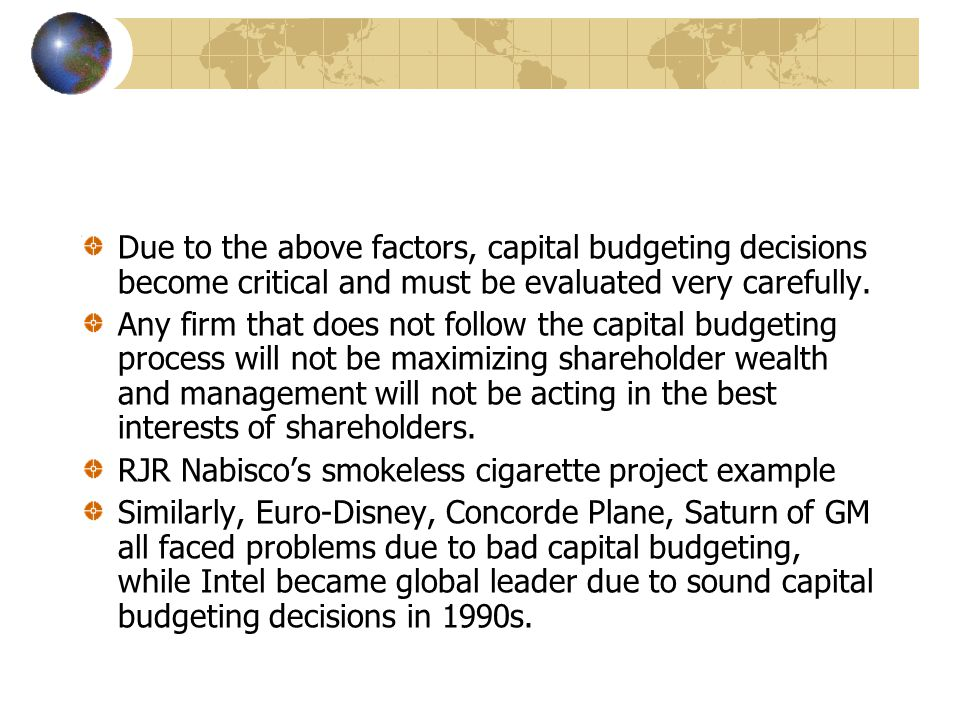 Due to the above factors, capital budgeting decisions become critical and must be evaluated very carefully.