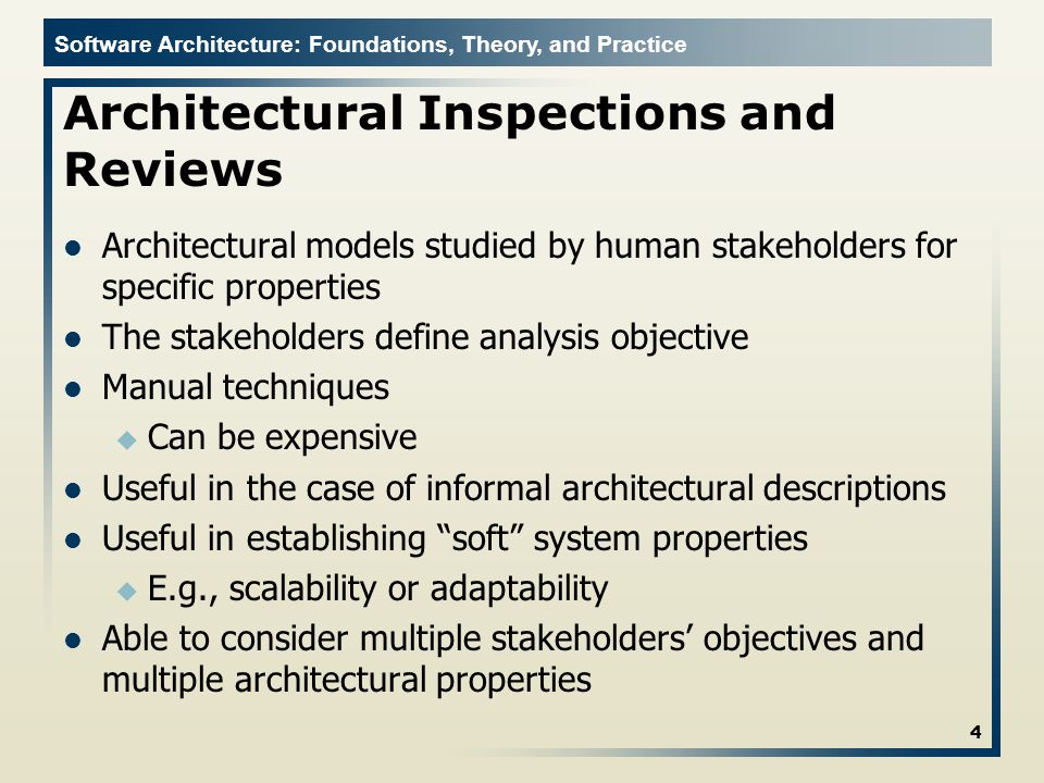 Software Architecture: Foundations, Theory, and Practice Architectural Inspections and Reviews Architectural models studied by human stakeholders for