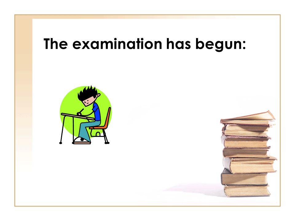 The examination has begun:
