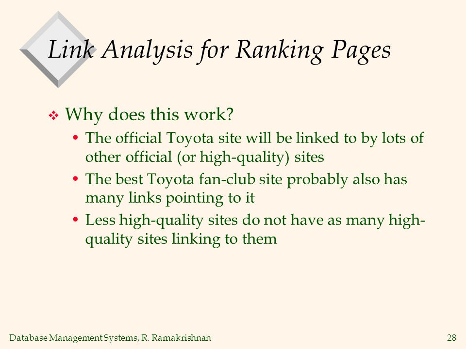 Database Management Systems, R. Ramakrishnan28 Link Analysis for Ranking Pages Why does this work.