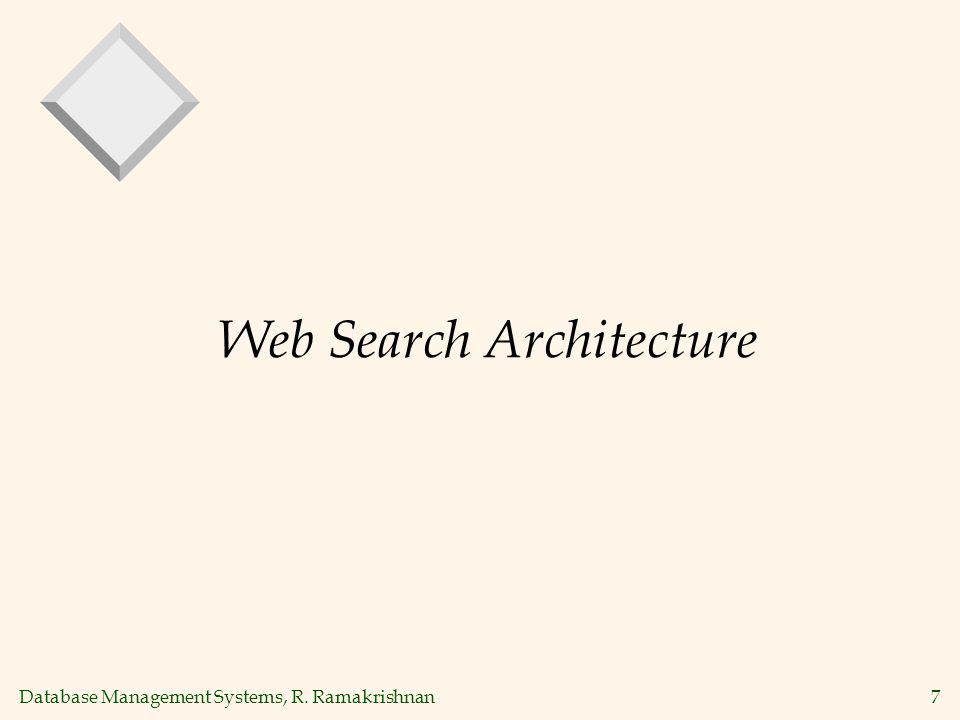 Database Management Systems, R. Ramakrishnan7 Web Search Architecture