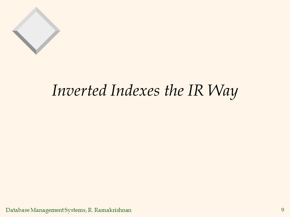 Database Management Systems, R. Ramakrishnan9 Inverted Indexes the IR Way