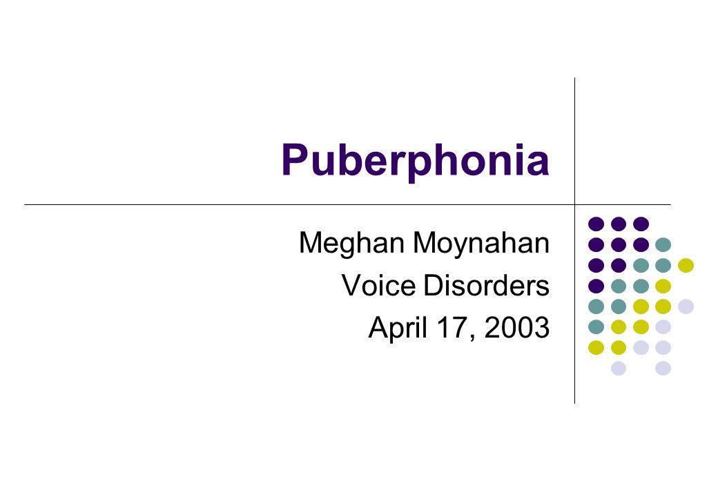Puberphonia Meghan Moynahan Voice Disorders April 17, 2003