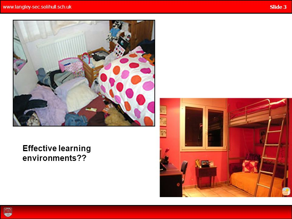 www.langley-sec.solihull.sch.uk Slide 3 Effective learning environments??