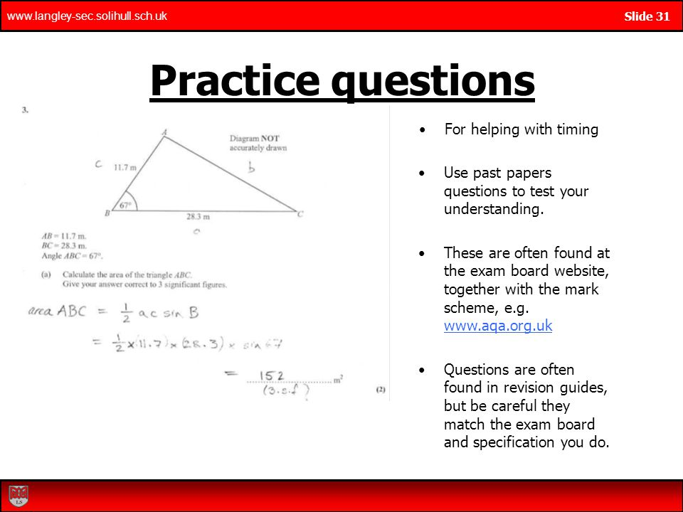 www.langley-sec.solihull.sch.uk Slide 31 Practice questions For helping with timing Use past papers questions to test your understanding.