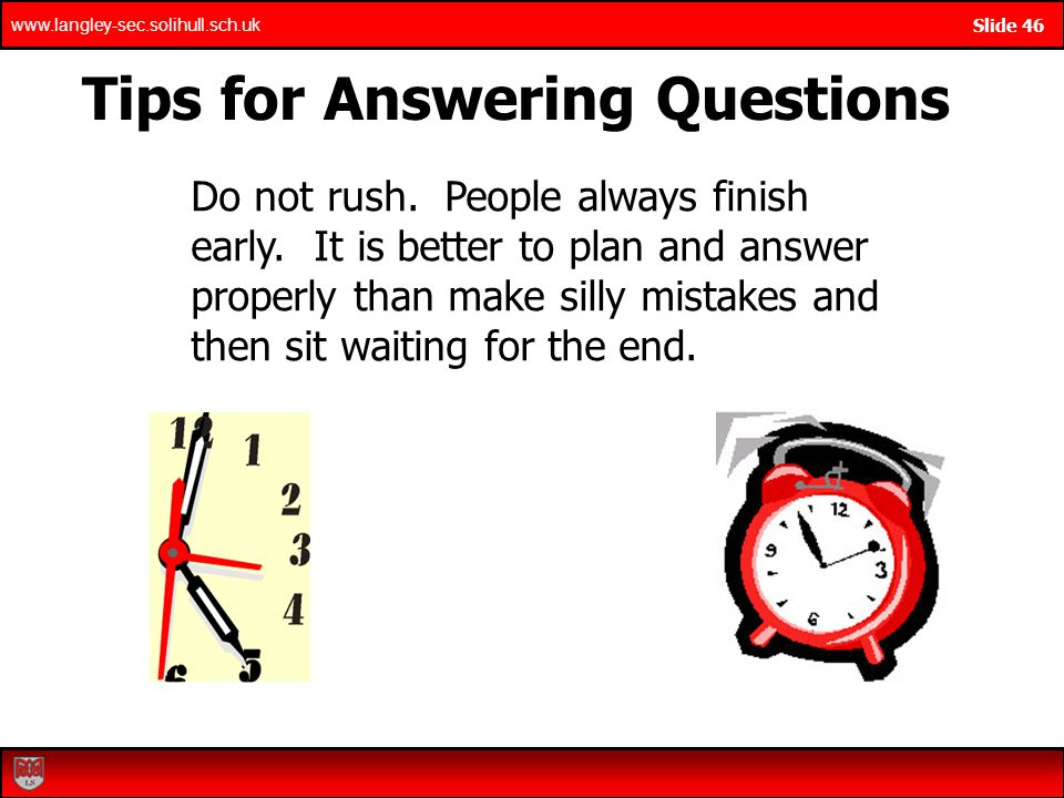 www.langley-sec.solihull.sch.uk Slide 46 Tips for Answering Questions Do not rush.