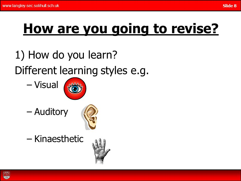 www.langley-sec.solihull.sch.uk Slide 8 1) How do you learn.