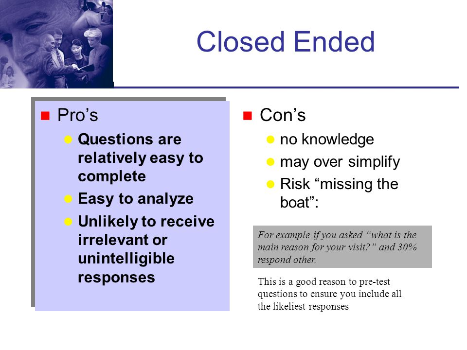 Question Types Open ended questions allows respondents to provide his or her own answer –e.g..