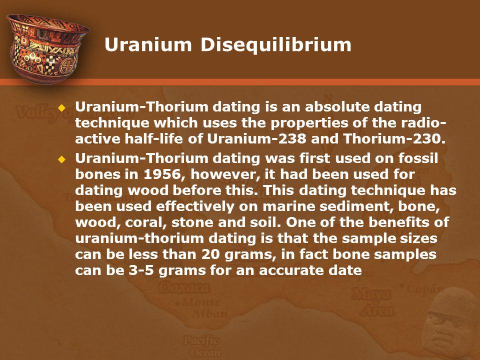 Uranium Disequilibrium Uranium-Thorium dating is an absolute dating technique which uses the properties of the radio- active half-life of Uranium-238