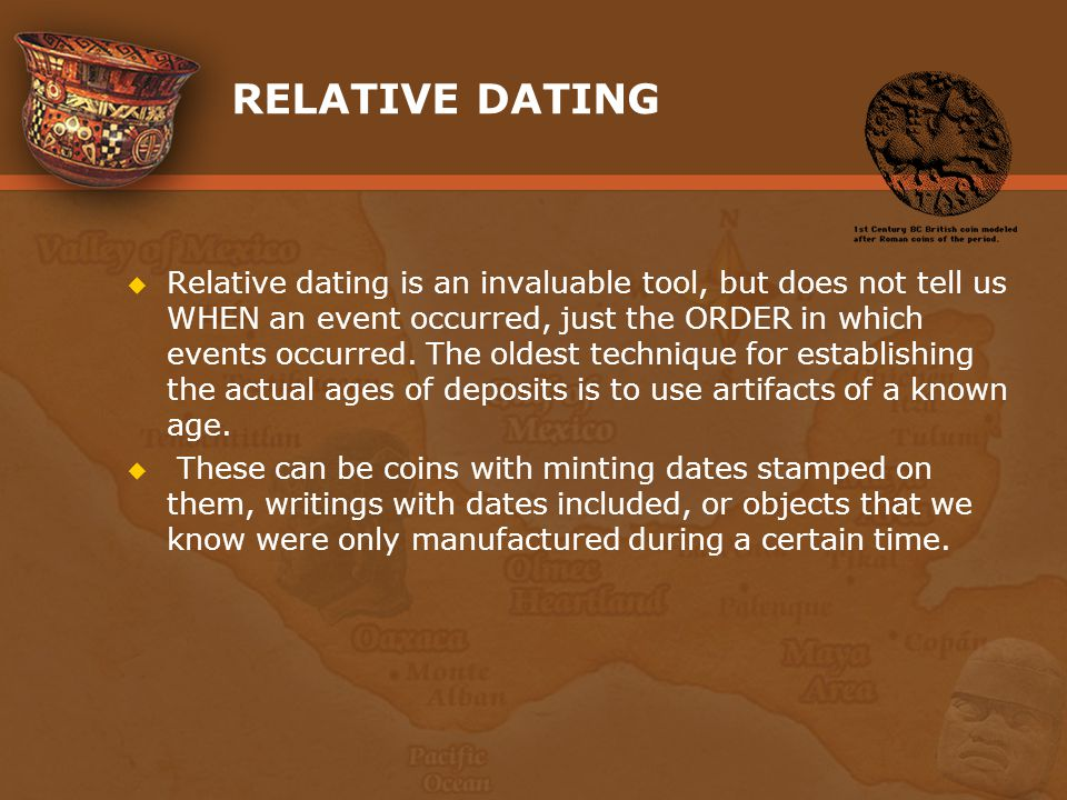 RELATIVE DATING Relative dating is an invaluable tool, but does not tell us WHEN an event occurred, just the ORDER in which events occurred. The oldes