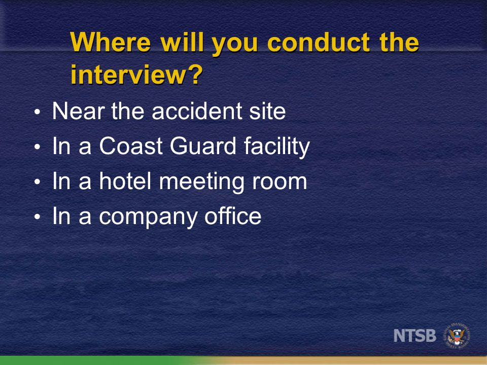 When will you conduct the interview. As soon as you arrive on scene.
