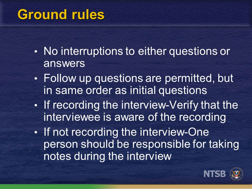 Ground rules No interviewess should be permitted to observe other interviews Investigating officer asks the questions first Others will then ask questions in order
