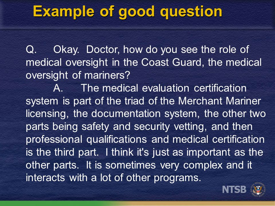 Q.Would you just describe what your ideal medical oversight system would be, medical oversight of mariners.
