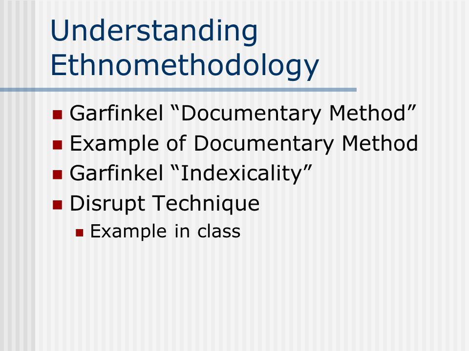 Understanding Ethnomethodology Garfinkel Documentary Method Example of Documentary Method Garfinkel Indexicality Disrupt Technique Example in class