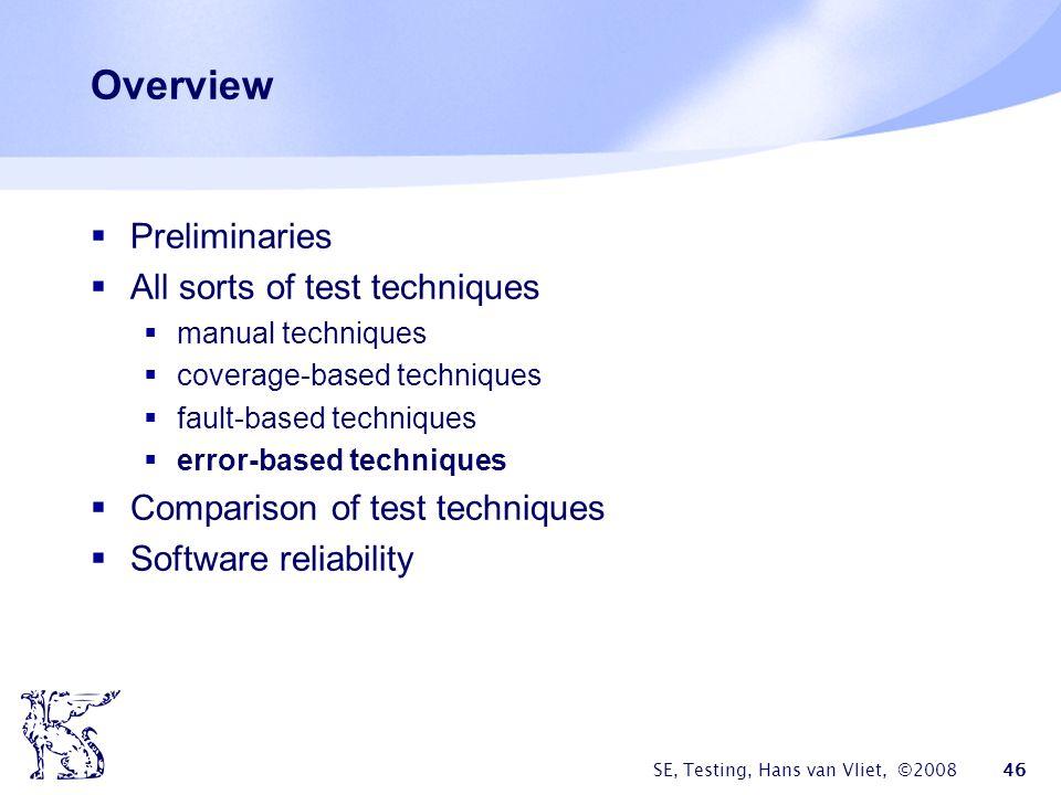 SE, Testing, Hans van Vliet, ©2008 46 Overview Preliminaries All sorts of test techniques manual techniques coverage-based techniques fault-based tech
