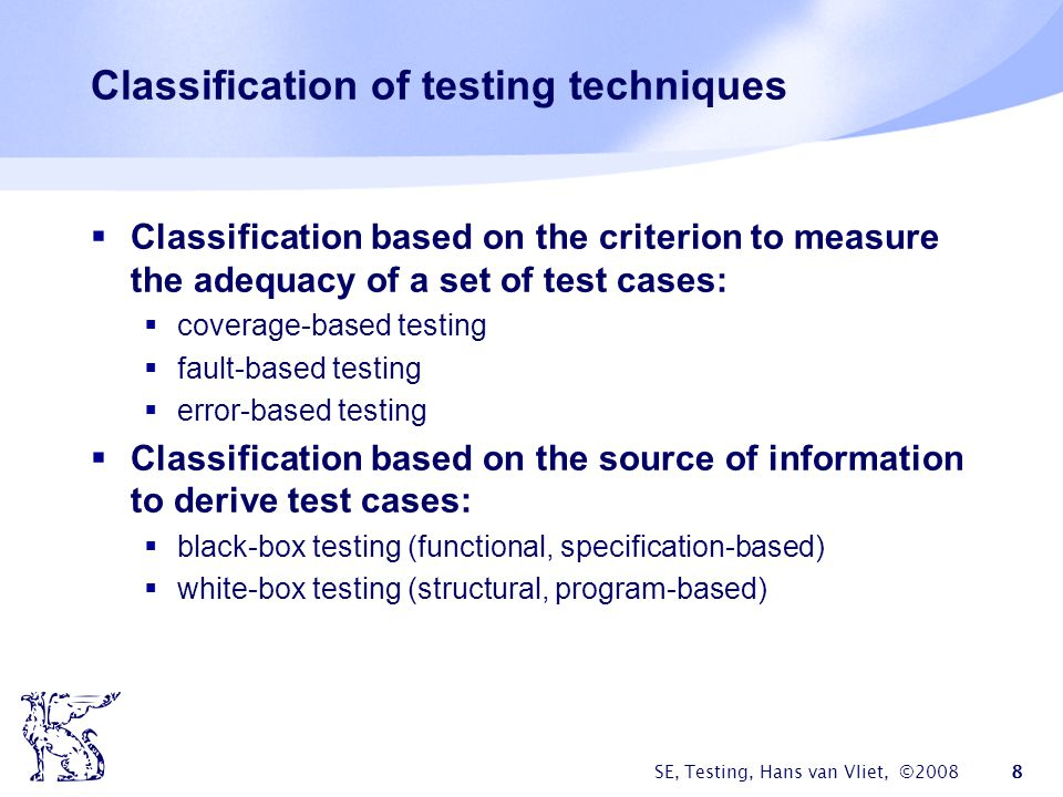 SE, Testing, Hans van Vliet, ©2008 9 Some preliminary questions What exactly is an error.